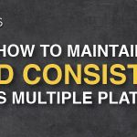 How to Maintain Brand Consistency Across Multiple Platforms