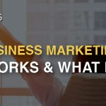 Small Business Marketing in 2018: What Works and What Doesn't