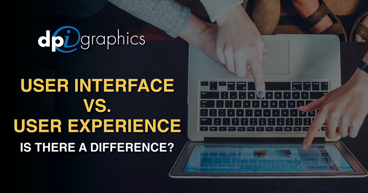 User Interface Vs User Experience Is There A Difference Dpi Graphics