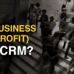 Does My Business (or Nonprofit) Need a CRM?